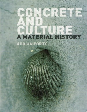 Concrete and Culture: A Material History by Adrian Forty