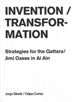 Invention / Transformation: Strategies for the Qattara / Jimi Oases in Al Ain