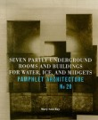 Pamphlet Architecture 20: Seven Partly Underground Rooms & Buildings for Water, Ice, & Midgets