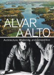 Alvar Aalto: Architecture, Modernity, and Geopolitics by Eeva-Liisa Pelkonen