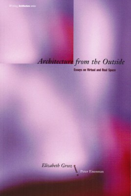 Architecture from the Outside. Essays on Virtual and Real Space