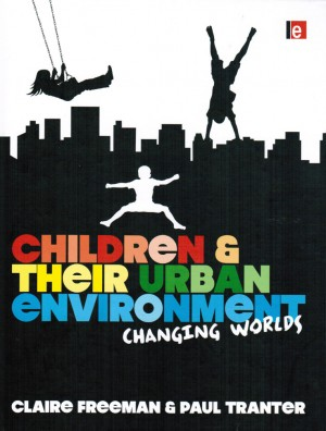 Paul Tranter and Claire Freeman – Children and Their Urban Environment: Changing Worlds