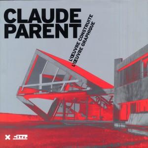 Claude Parent. L'oeuvre construite/L'oeuvre graphique
