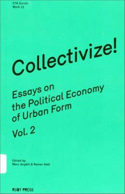 Collectivize!: Essays on the Political Economy of Urban Form Vol. 2