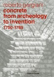 Concrete, from Archaeology to Invention, 1700-1769 by Roberto Gargiani