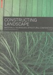 Constructing Landscape. Materials, Techniques, structural components. – Out of Print