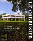 Le Corbusier: an Atlas of Modern Landscapes by Jean-Louis Cohen