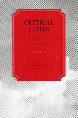 Critical Cities: Ideas, Knowledge and Agitation from Emerging Urbanists