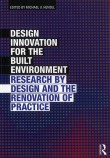 Design Innovation for the Built Environment: Research by Design and the Renovation of Practice by Michael U. Hensel
