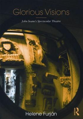 Glorious Visions John Soane's Spectacular Theatre