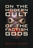 On the Modern Cult of the Factish Gods