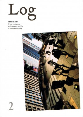 Log 02 | Spring 2004 | Observations on Architecture and the Contemporary City