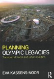 Planning Olympic Legacies. Transport dreams and urban realities