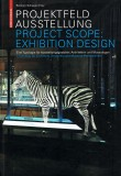 Project Scope: Exhibition Design: A Typology for Architects, Designers and Museum Professionals