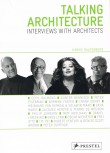 Talking Architecture. Interviews with Architects