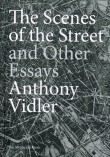 The Scenes of the Street and Other Essays. Anthony Vidler
