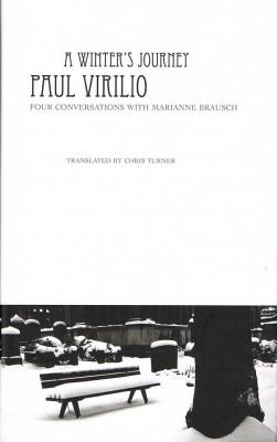 A Winter's Journey. Four conversations between Paul Vilirio and Marianne Brausch