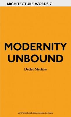 Architecture Words 7 Modernity Unbound