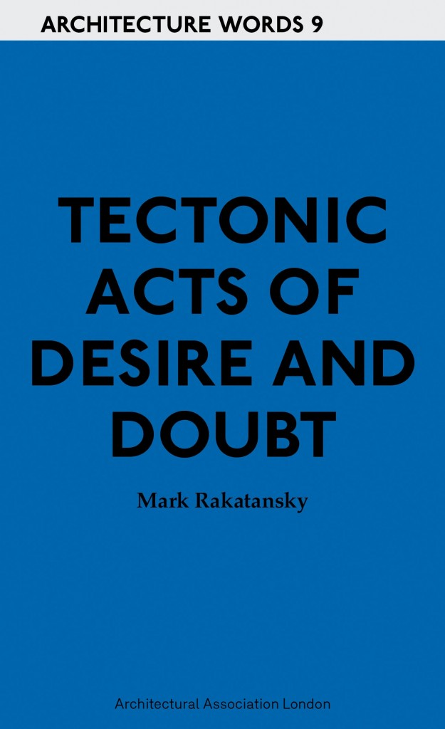 Architecture Words 9 Tectonic Acts Of Desire And Doubt