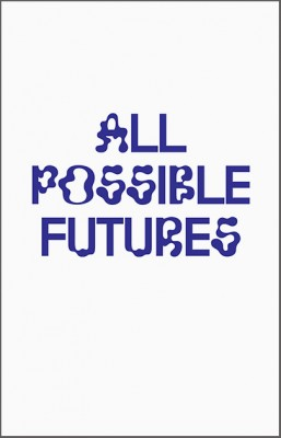 All Possible Futures edited by Jon Sueda – Out of Print
