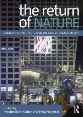 Return of Nature: Sustaining Architecture in the Face of Sustainability