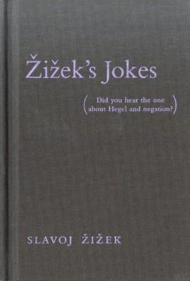 Zizek's Jokes: (Did You Hear the One About Hegel and Negation?) by Slavoj Zizek