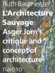 L'Architecture Sauvage Asger Jorn's Critique and concept of architecture