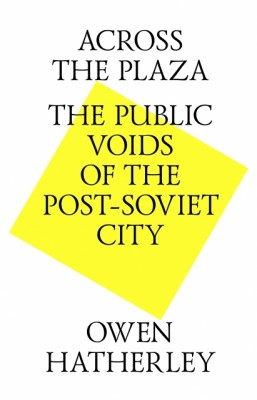 Across the Plaza, The Public Voids of the Post-Soviet City