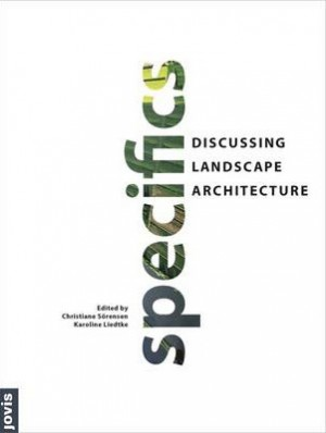 Specifics : Discussing Landscape Architecture