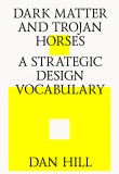 Dark Matter and Trojan Horses a Strategic Design Vocabulary