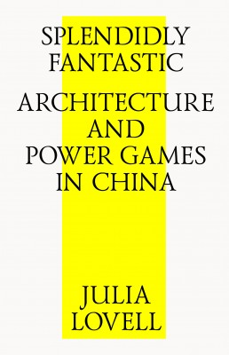 Splendidly Fantastic Architecture and Power Games in China