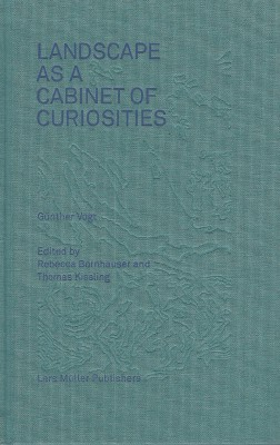 Gunther Voigt : Landscape as a Cabinet of Curiosities