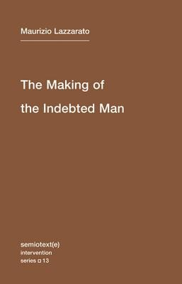 Semiotext(e) Intervention series 13 : The Making of the Indebted Man