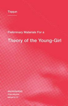 Semiotext(e) Intervention series 12 : Preliminary Materials for a Theory of the Young-Girl