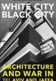 White City Black City : Architecture and War in Tel Aviv and Jaffa