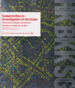 Measuring the Non-Measurable 06 – Subjectivities in Investigation of the Urban