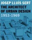 Josep Lluis Sert: The Architect of Urban Design, 1953-1969