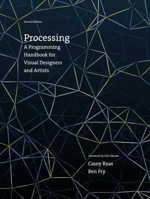 Processing: A Programing Handbook for Visual Designers and Artists