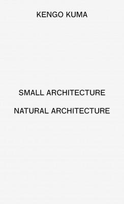 Kengo Kuma: Small Architecture / Natural Architecture