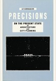 Precisions: On the Present State of Architecture and City Planning