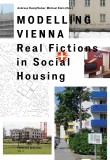 Modelling Vienna: Real Fictions in Social Housing