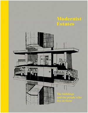 Modernist Estates: The Buildings and the People Who Live in Them