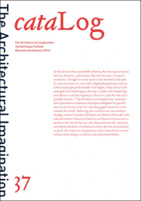 Log 37 | Spring-Summer 2016 | The Architectural Imagination United States Pavilion Biennale Architettura 2016