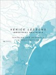 Venice Lessons: Industrial Nostalgia – Teaching and Research in Architecture