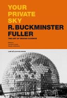 Your Private Sky – R. Buckminster Fuller: The Art of Design Science
