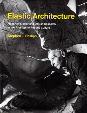 Elastic Architecture: Frederick Kiesler and Design Research