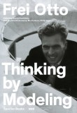 Frei Otto: Thinking by Modelling