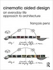 Cinematic Aided Design: An Everyday Life Approach to Architecture