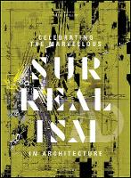 AD: Celebrating the Marvellous: Surrealism in Architecture