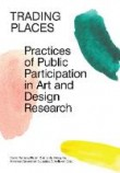 Trading Places: Practices of Public Participation in Art and Design